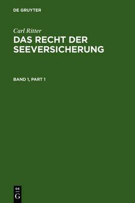 Carl Ritter: Das Recht Der Seeversicherung. Band 1