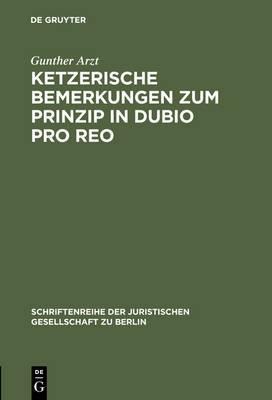 Ketzerische Bemerkungen Zum Prinzip in Dubio Pro Reo: Vortrag Gehalten VOR Der Juristischen Gesellschaft Zu Berlin Am 13. November 1996