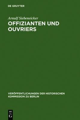 Offizianten Und Ouvriers: Sozialgeschichte Der Koniglichen Porzellan-Manufaktur Und Der Koniglichen Gesundheitsgeschirr-Manufaktur in Berlin 1763-1880