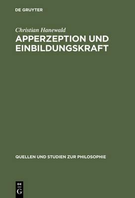 Apperzeption Und Einbildungskraft: Die Auseinandersetzung Mit Der Theoretischen Philosophie Kants in Fichtes Fruher Wissenschaftslehre