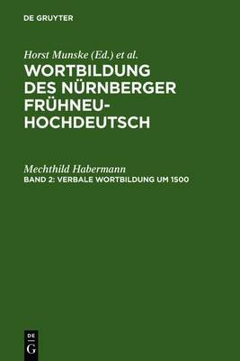 Verbale Wortbildung Um 1500: Eine Historisch-Synchrone Untersuchung Anhand Von Texten Albrecht Durers, Heinrich Deichslers Und Veit Dietrichs