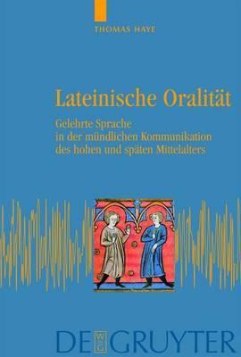 Lateinische Oralitat: Gelehrte Sprache in Der Mundlichen Kommunikation Des Hohen Und Spaten Mittelalters