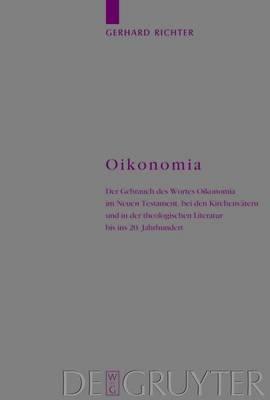 Oikonomia: Der Gebrauch Des Wortes Oikonomia Im Neuen Testament, Bei Den Kirchenvatern Und in Der Theologischen Literatur Bis Ins 20. Jahrhundert