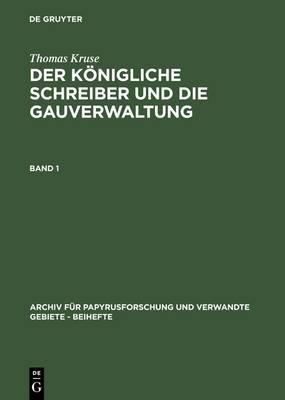 Thomas Kruse: Der Konigliche Schreiber Und Die Gauverwaltung. Band 1