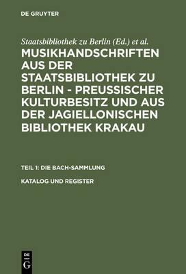 Katalog Und Register: Nach Paul Kast Die Bach-Handschriften Der Berliner Staatsbibliothek, 1958 Vollstandig Erweitert Und Fur Die Mikrofiche-Edition Erganzt