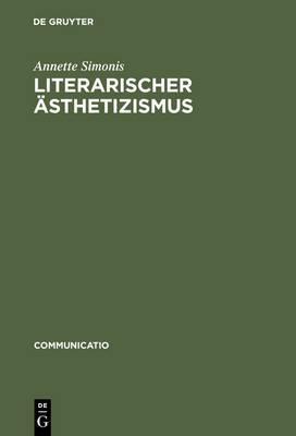 Literarischer Asthetizismus: Theorie Der Arabesken Und Hermetischen Kommunikation Der Moderne
