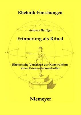 Erinnerung ALS Ritual: Rhetorische Verfahren Zur Konstruktion Einer Kriegsveteranenkultur