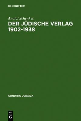 Der Judische Verlag 1902 1938: Zwischen Aufbruch, Blute Und Vernichtung