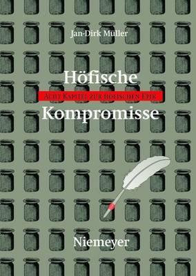 Hofische Kompromisse: Acht Kapitel Zur Hofischen Epik