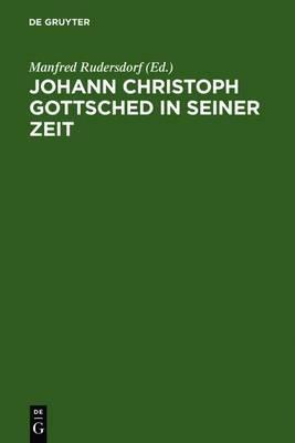 Johann Christoph Gottsched in Seiner Zeit: Neue Beitrage Zu Leben, Werk Und Wirkung