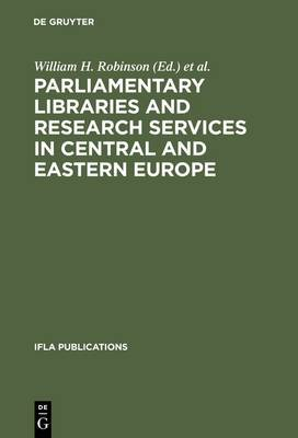 Parliamentary Libraries and Research Services in Central and Eastern Europe: Building More Effective Legislatures