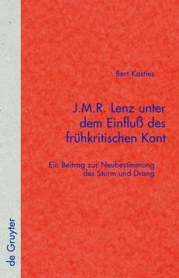 J.M.R. Lenz Unter Dem Einfluss Des Fruhkritischen Kant: Ein Beitrag Zur Neubestimmung Des Sturm Und Drang
