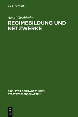 Regimebildung und Netzwerke: Neue Ordnungsmuster und Interaktionsformen zur Konflikt- und Verantwortungsregulierung im Kontext politischer Steuerung