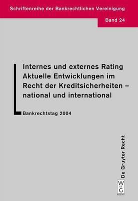 Internes Und Externes Rating. Aktuelle Entwicklungen Im Recht Der Kreditsicherheiten - National Und International.: Bankrechtstag 2004