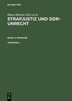 Strafjustiz Und Ddr-Unrecht. Band 4: Spionage. Teilband 2