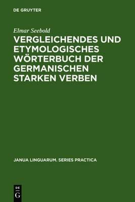 Vergleichendes Und Etymologisches Worterbuch Der Germanischen Starken Verben