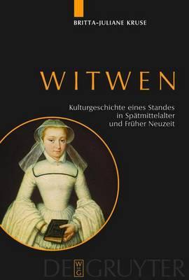 Witwen: Kulturgeschichte Eines Standes in Spatmittelalter Und Fruher Neuzeit
