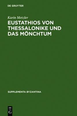 Eustathios von Thessalonike und das Moenchtum: Untersuchungen und Kommentar zur Schrift  De emendanda vita monachica