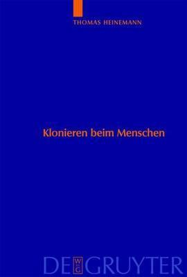 Klonieren Beim Menschen: Analyse Des Methodenspektrums Und Internationaler Vergleich Der Ethischen Bewertungskriterien