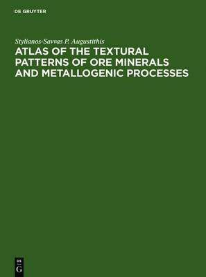 Atlas of the Textural Patterns of Ore Minerals and Metallogenic Processes
