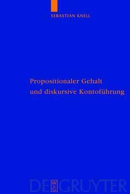 Propositionaler Gehalt Und Diskursive Kontofuhrung: Eine Untersuchung Zur Begrundung Der Sprachabhangigkeit Intentionaler Zustande Bei Brandom