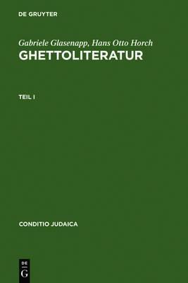 Ghettoliteratur: Eine Dokumentation Zur Deutsch-Judischen Literaturgeschichte Des 19. Und Fruhen 20. Jahrhunderts