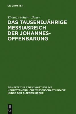 Das Tausendjahrige Messiasreich Der Johannesoffenbarung: Eine Literarkritische Studie Zu Offb 19,11 21,8