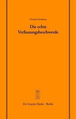 Die Echte Verfassungsbeschwerde: Vortrag, Gehalten VOR Der Juristischen Gesellschaft Zu Berlin Am 18. Oktober 2006