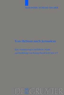 Von Hebron Nach Jerusalem: Eine Redaktionsgeschichtliche Studie Zur Erzahlung Von Konig David in II Sam 1-5