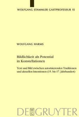 Bildlichkeit ALS Potential in Konstellationen: Text Und Bild Zwischen Autorisierenden Traditionen Und Aktuellen Intentionen (15. Bis 17. Jahrhundert)