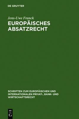 Europaisches Absatzrecht: System und Analyse absatzbezogener Normen im Europaischen Vertrags-, Lauterkeits- und Kartellrecht