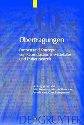 Ubertragungen: Formen Und Konzepte Von Reproduktion in Mittelalter Und Fruher Neuzeit