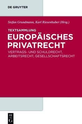 Textsammlung Europaisches Privatrecht: Vertrags- Und Schuldrecht, Arbeitsrecht, Gesellschaftsrecht
