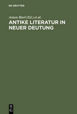 Antike Literatur in Neuer Deutung: Festschrift Fur Joachim Latacz Anlasslich Seines 70. Geburtstages