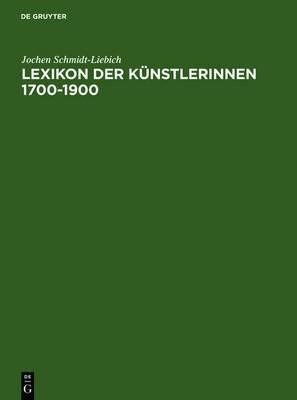Lexikon Der Kunstlerinnen 1700-1900: Deutschland, Osterreich, Schweiz