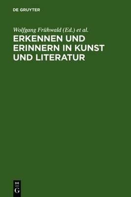 Erkennen Und Erinnern in Kunst Und Literatur: Kolloquium Reisensburg, 4.-7. Januar 1996