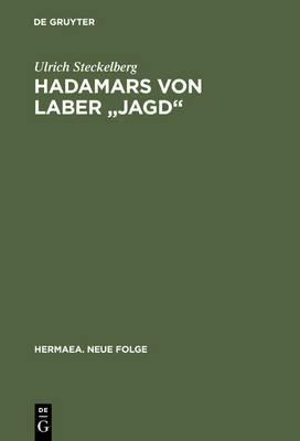 Hadamars Von Laber  Jagd : Untersuchungen Zu Uberlieferung, Textstruktur Und Allegorischen Sinnbildungsverfahren