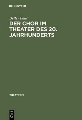 Der Chor Im Theater Des 20. Jahrhunderts: Typologie Des Theatralen Mittels Chor