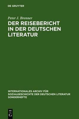 Der Reisebericht in Der Deutschen Literatur: Ein Forschungsuberblick ALS Vorstudie Zu Einer Gattungsgeschichte