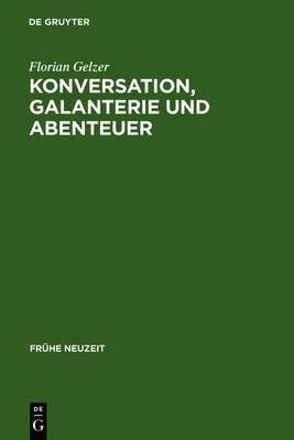 Konversation, Galanterie Und Abenteuer: Romaneskes Erzahlen Zwischen Thomasius Und Wieland