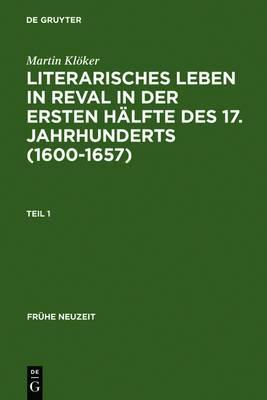 Literarisches Leben in Reval in Der Ersten Halfte Des 17. Jahrhunderts (1600-1657): Institutionen Der Gelehrsamtkeit Und Genese Stadtischer Gelegenheitsdichtung