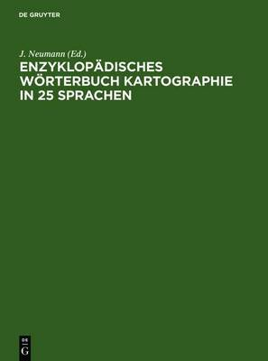 Enzyklopadisches Worterbuch Kartographie in 25 Sprachen / Encyclopedic Dictionary of Cartography in 25 Languages / Dictionnaire Encyclopedique de Cartographie En 25 Langues / Enciklopediceskij Slovar' Po Kartografii Na 25 Jazykach / Diccionario Encicloped