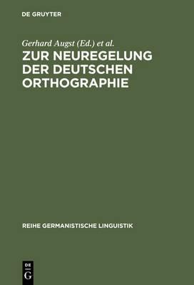 Zur Neuregelung Der Deutschen Orthographie: Begrundung Und Kritik