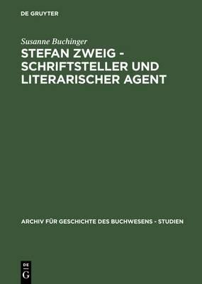 Stefan Zweig - Schriftsteller Und Literarischer Agent: Die Beziehungen Zu Seinen Deutschsprachigen Verlegern (1901-1942)