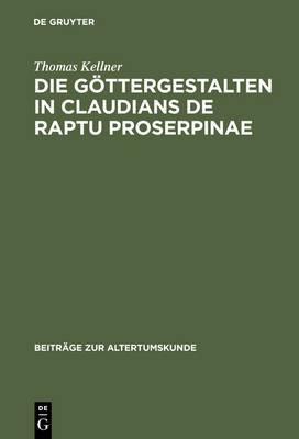 Die Gottergestalten in Claudians de Raptu Proserpinae: Polaritat Und Koinzidenz ALS Anthropozentrische Dialektik Mythologisch Formulierter Weltvergewisserung