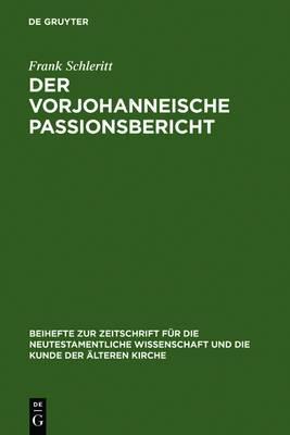 Der Vorjohanneische Passionsbericht: Eine Historisch-Kritische Und Theologische Untersuchung Zu Joh 2,13-22; 11,47-14,31 Und 18,1-20,29
