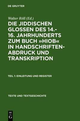 Die Jiddischen Glossen Des 14.-16. Jahrhunderts Zum Buch -Hiob- In Handschriftenabdruck Und Transkription: Teil 1: Einleitung Und Register, Teil 2: Edition