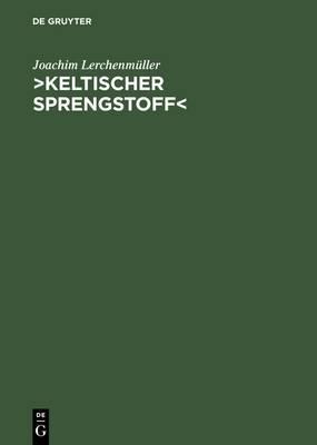 Keltischer Sprengstoff: Eine Wissenschaftsgeschichtliche Studie Uber Die Deutsche Keltologie Von 1900 Bis 1945