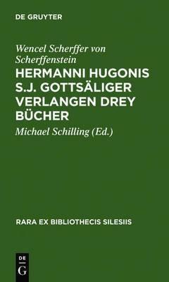 Hermanni Hugonis S.J. Gottsaliger Verlangen Drey Bucher: (1662)