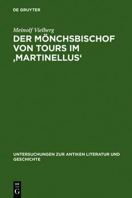 Der Moenchsbischof von Tours im 'Martinellus': Zur Form des hagiographischen Dossiers und seines spatantiken Leitbilds